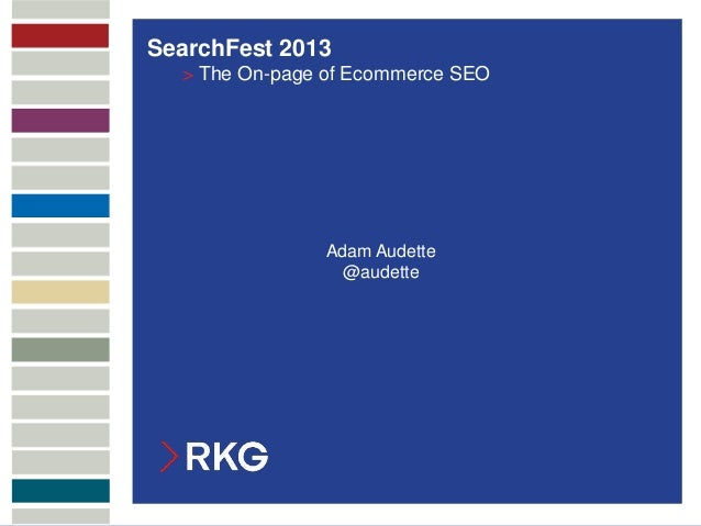 SearchFest 2013                 > The On-page of Ecommerce SEO                              Adam Audette                  ...