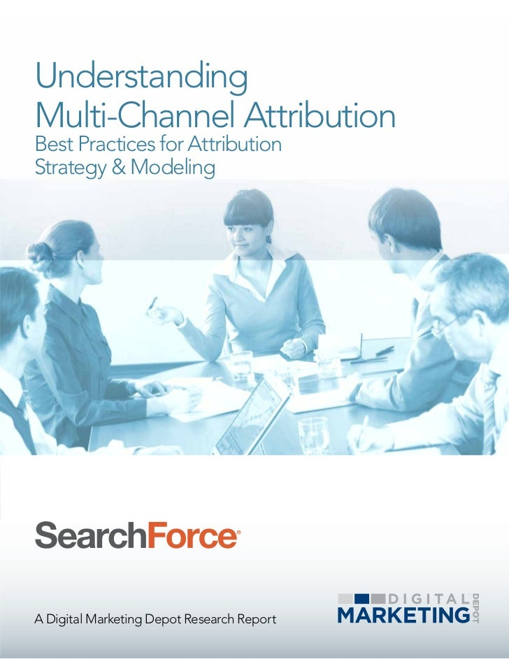 UnderstandingMulti-Channel AttributionBest Practices for AttributionStrategy & ModelingA Digital Marketing Depot Research ...