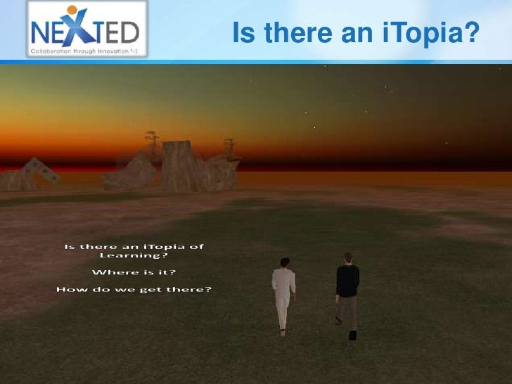 Is there an iTopia?<br />Is there an iTopia of Learning?<br />Where is it?<br />How do we get there?<br />