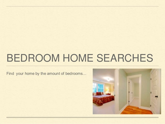 BEDROOM HOME SEARCHES Find your home by the amount of bedrooms…
