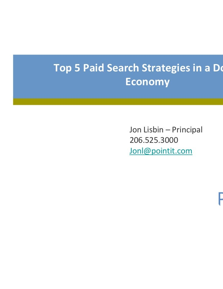 Top 5 Paid Search Strategies in a Down              Economy               Jon Lisbin – Principal               206.525.300...