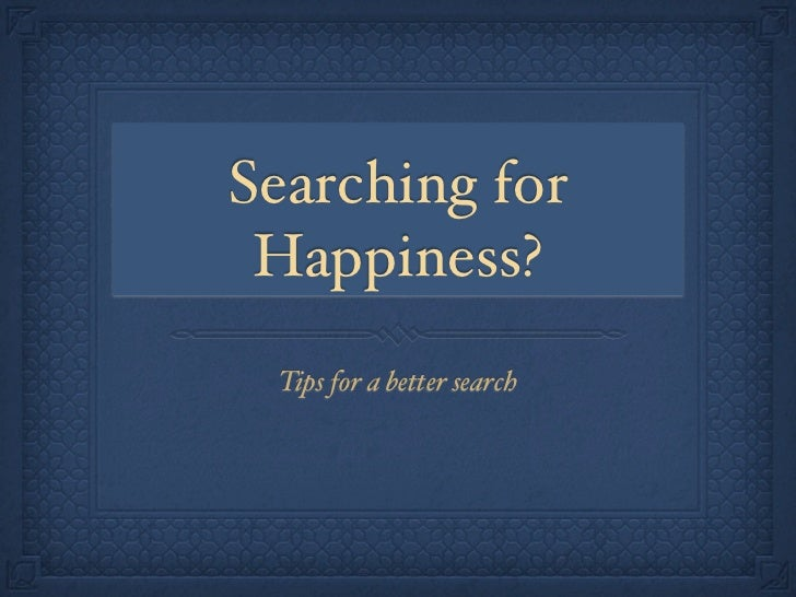 Searching for Happiness? Tips for a better search