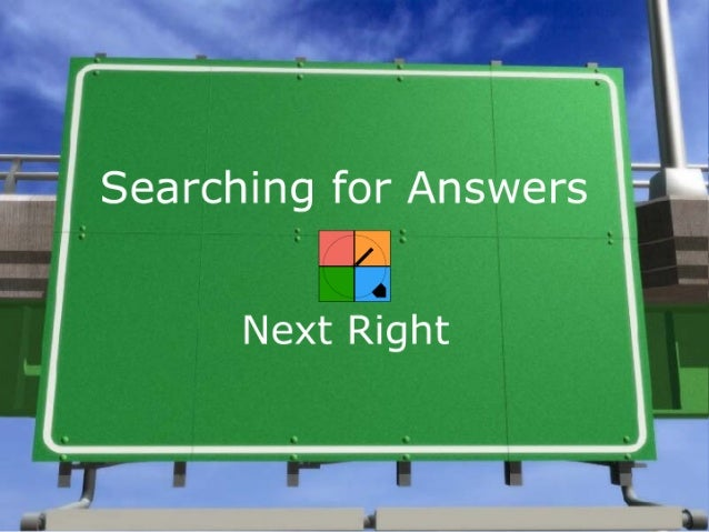 3  . .  , _  ' 1'  {' Searching for Answers %  Next Right