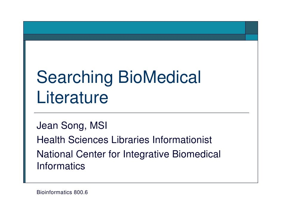 Searching BioMedical Literature Jean Song, MSI Health Sciences Libraries Informationist National Center for Integrative Bi...