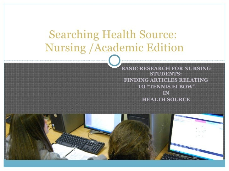 "BASIC RESEARCH FOR NURSING STUDENTS: FINDING ARTICLES RELATING TO ""TENNIS ELBOW"" IN HEALTH SOURCE Searching Health Source:..."