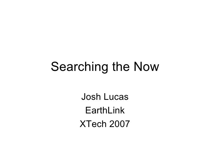 Searching the Now Josh Lucas EarthLink XTech 2007