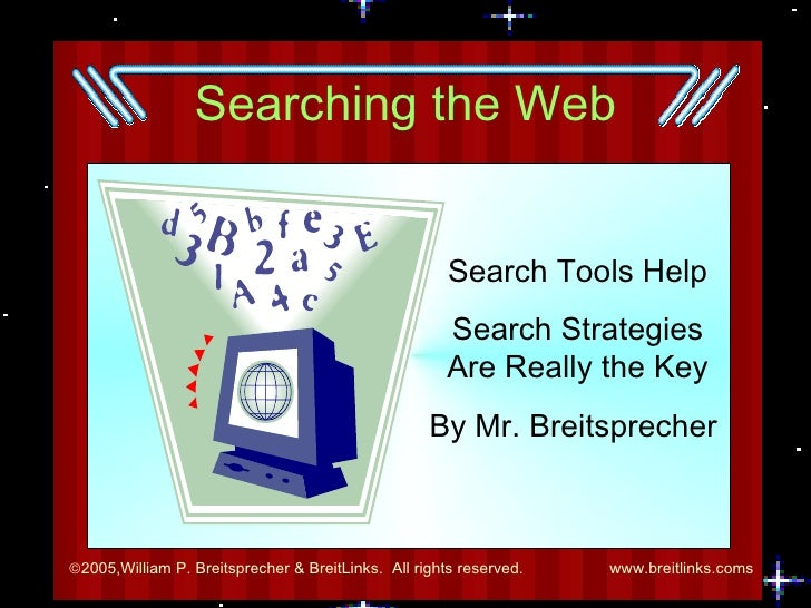 Searching the Web Search Tools Help Search Strategies Are Really the Key By Mr. Breitsprecher