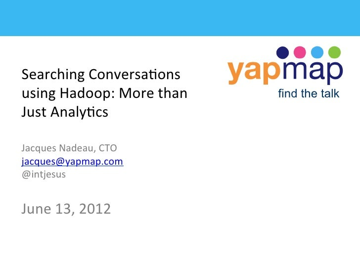 Searching Conversa/ons using Hadoop: More than    find the talkJust Analy/csJacques Nadeau, CTO jacque...
