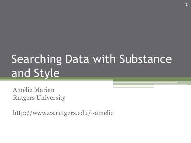 1Searching Data with Substanceand StyleAmélie MarianRutgers Universityhttp://www.cs.rutgers.edu/~amelie