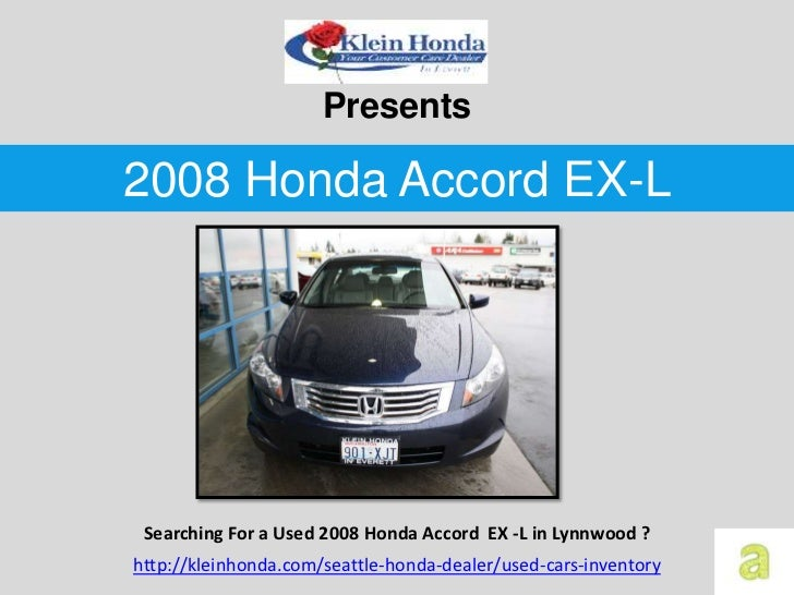 Presents2008 Honda Accord EX-L Searching For a Used 2008 Honda Accord EX -L in Lynnwood ?http://kleinhonda.com/seattle-hon...