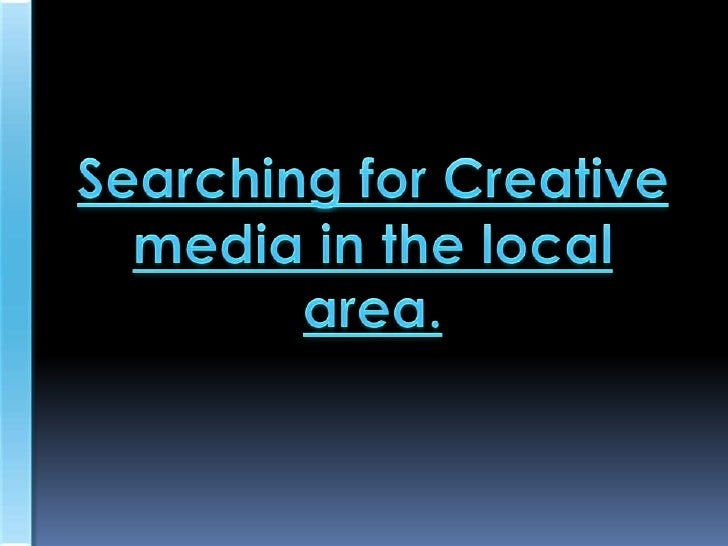 Searching For Creative & Media In The Local Area.