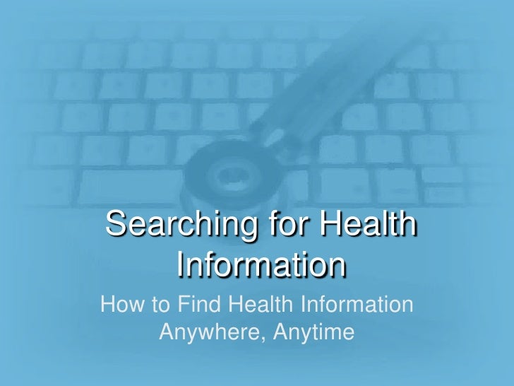 Searching for Health Information<br />How to Find Health Information Anywhere, Anytime<br />
