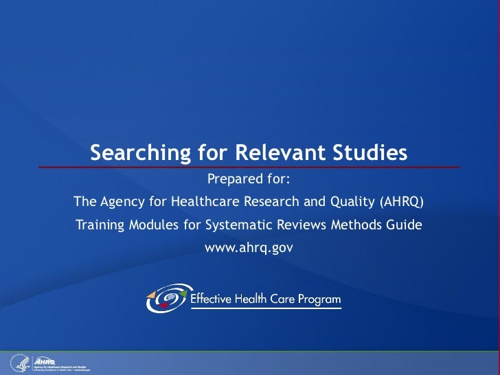Searching for Relevant Studies Prepared for: The Agency for Healthcare Research and Quality (AHRQ) Training Modules for Sy...