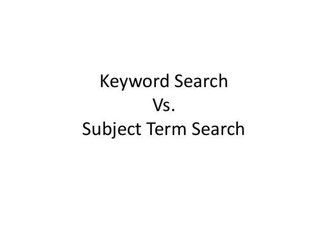 Keyword Search Vs. Subject Term Search