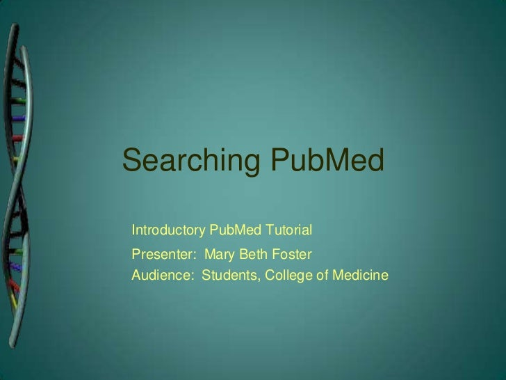 Searching PubMed<br />Introductory PubMed Tutorial <br />Presenter:  Mary Beth Foster<br />Audience:  Students, College o...