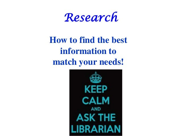Research How to find the best information to match your needs!