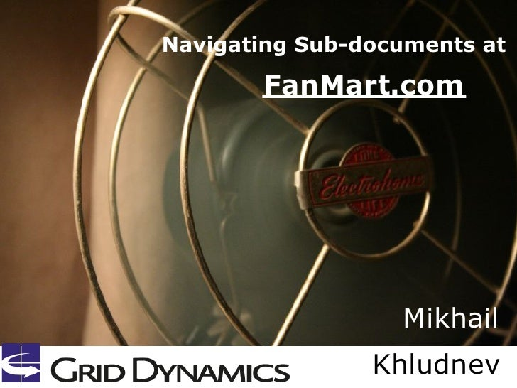Navigating Sub-documents at        FanMart.com                  Mikhail                Khludnev