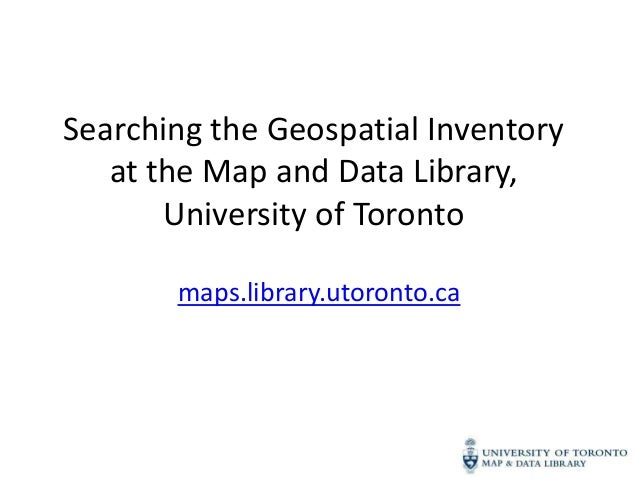 Searching the Geospatial Inventory   at the Map and Data Library,       University of Toronto       maps.library.utoronto.ca