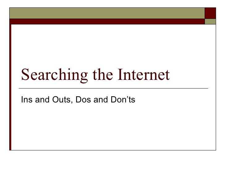 Searching the Internet Ins and Outs, Dos and Don'ts
