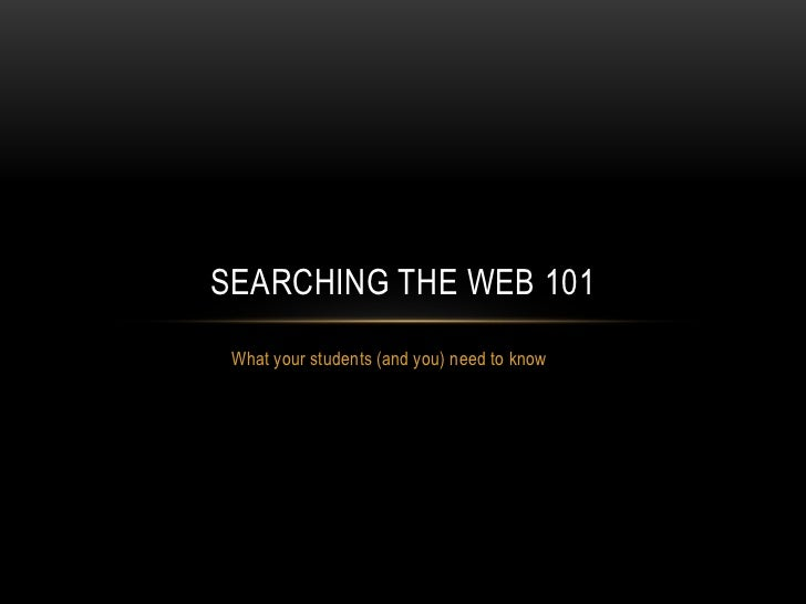 What your students (and you) need to know<br />Searching the Web 101<br />