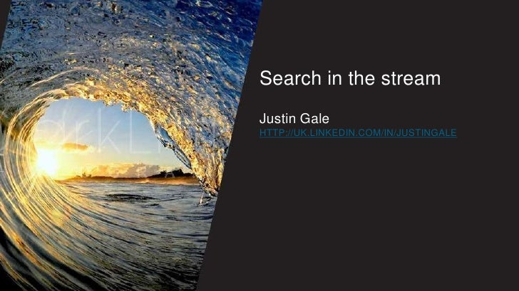 Search in the streamJustin Galehttp://uk.linkedin.com/in/justingale<br />