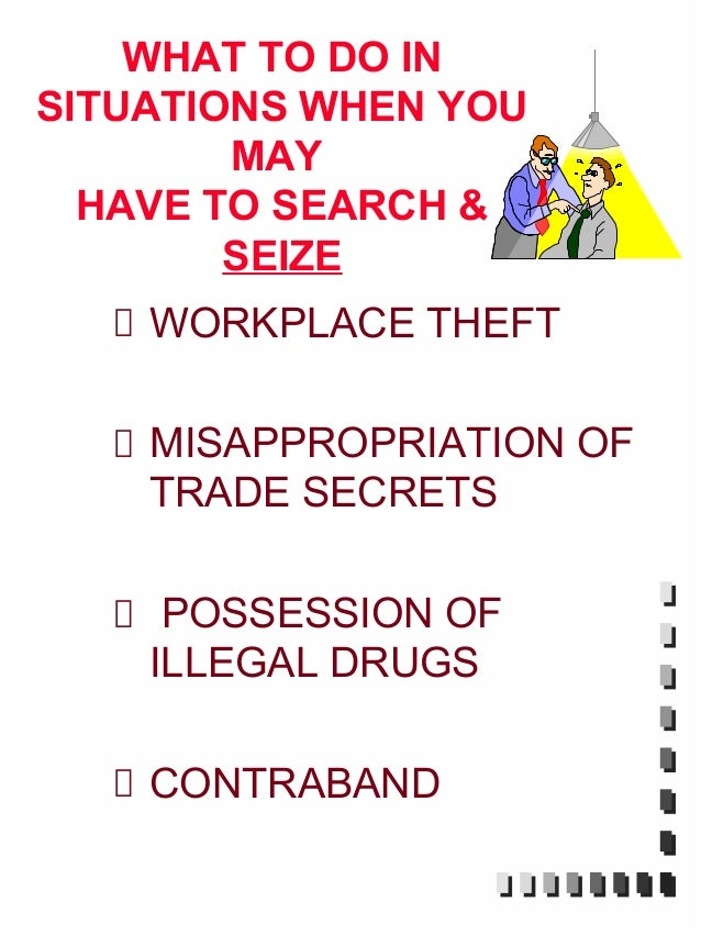 WHAT TO DO INSITUATIONS WHEN YOU        MAY  HAVE TO SEARCH &        SEIZE    WORKPLACE THEFT    MISAPPROPRIATION OF    TR...