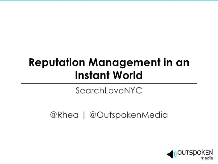 Reputation Management in an        Instant World        SearchLoveNYC   @Rhea | @OutspokenMedia