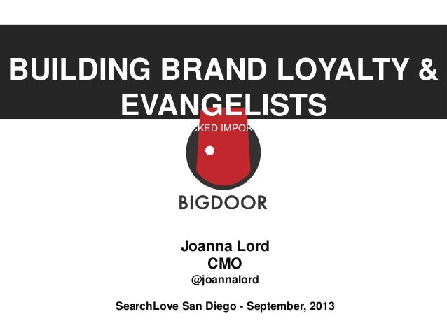 Joanna Lord_SearchLove San Diego 2013_How to Build Brand Evangelists