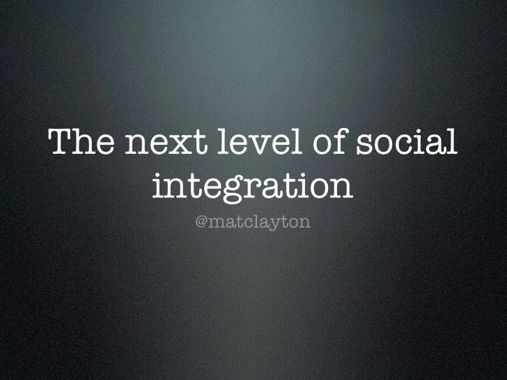 The next level of social     integration        @matclayton