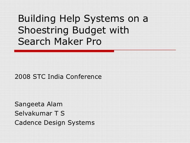 Building Help Systems on aShoestring Budget withSearch Maker Pro2008 STC India ConferenceSangeeta AlamSelvakumar T SCadenc...