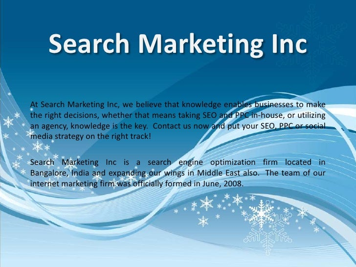 Search Marketing Inc<br />At Search Marketing Inc, we believe that knowledge enables businesses to make the right decision...