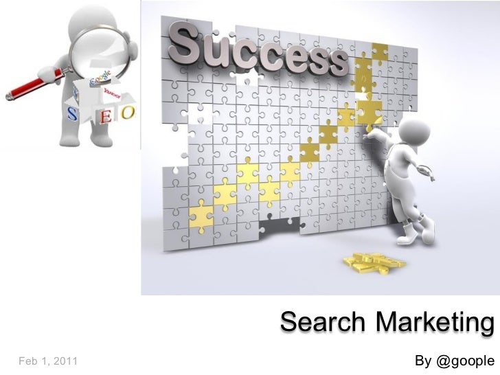 Search MarketingFeb 1, 2011             By @goople