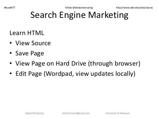 #buad477 follow @alexbrownracing http://www.udel.edu/alex/classes  Search Engine Marketing  Learn HTML  • View Source  • S...