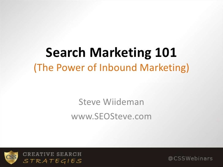 Search Marketing 101(The Power of Inbound Marketing)<br />Steve Wiideman<br />www.SEOSteve.com<br />