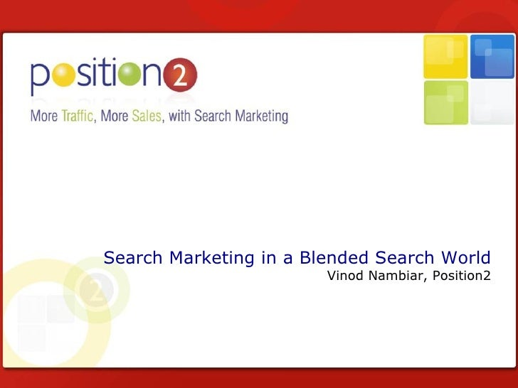 Position2 Overview SEO, PPC, Social Media Marketing Search Marketing in a Blended Search World Vinod Nambiar, Position2