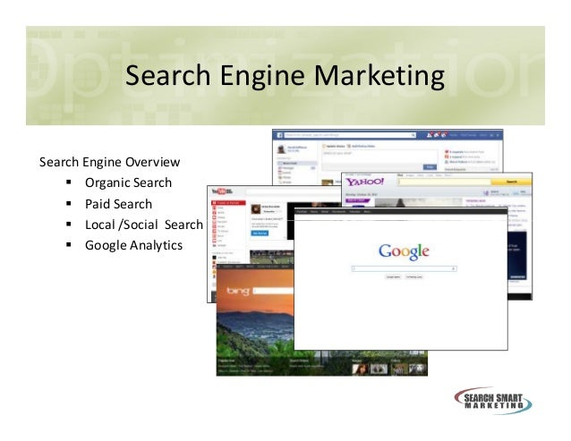 Search Engine Marketing Search Engine Overview Organic Search Paid Search Local /Social Search Google Analytics