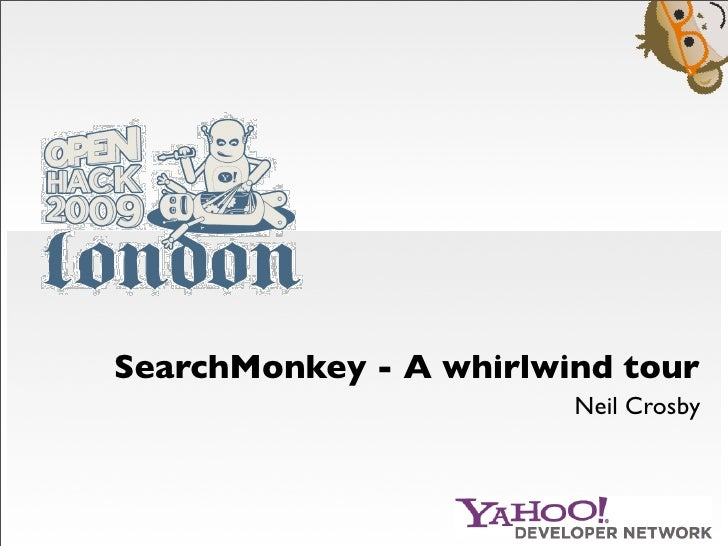 SearchMonkey - A whirlwind tour                         Neil Crosby