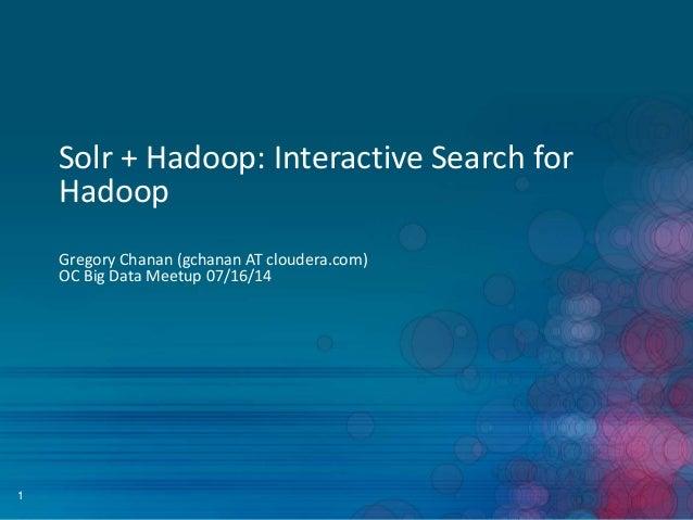 1 Solr + Hadoop: Interactive Search for Hadoop Gregory Chanan (gchanan AT cloudera.com) OC Big Data Meetup 07/16/14