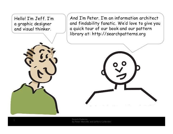 Hello! I'm Jeff. I'm   And I'm Peter. I'm an information architect a graphic designer     and findability fanatic. We'd lo...