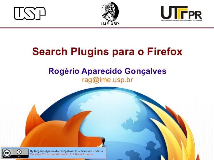 Search Plugins para o Firefox             Rogério Aparecido Gonçalves                                      rag@ime.usp.brB...