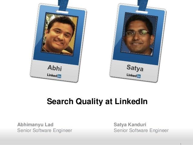 Search Quality at LinkedIn Abhimanyu Lad Senior Software Engineer Recruiting Solutions  Satya Kanduri Senior Software Engi...