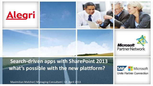 Search-driven apps with SharePoint 2013what's possible with the new plattform?Maximilian Melcher| Managing Consultant| 14....