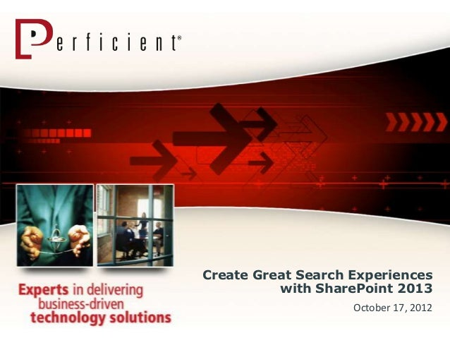 Create Great Search Experiences          with SharePoint 2013                    October 17, 2012