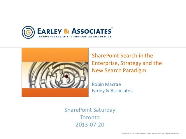 Copyright © 2013 Robin Macrae, Earley & Associates, Inc. All Rights Reserved. SharePoint Search in the Enterprise, Strateg...