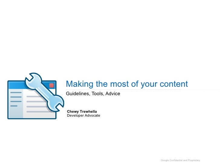 Making the most of your content Guidelines, Tools, Advice Chewy Trewhella Developer Advocate