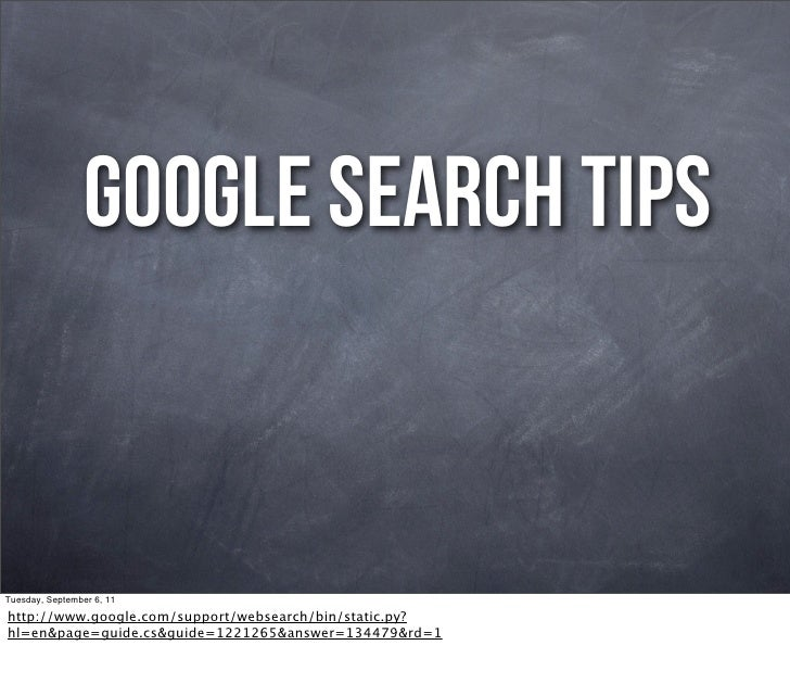google search tipsTuesday, September 6, 11http://www.google.com/support/websearch/bin/static.py?hl=en&page=guide.cs&guide=...