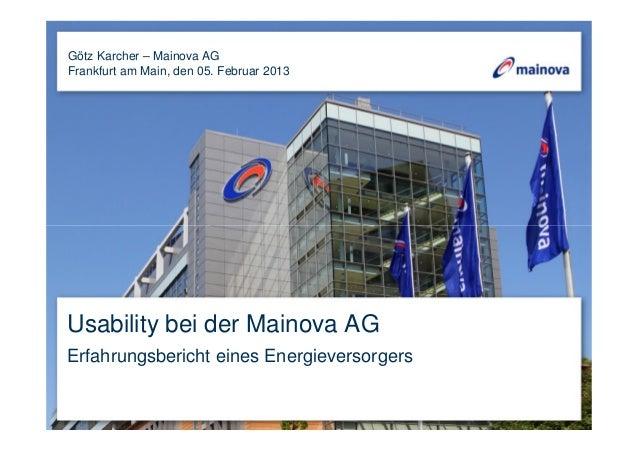 Usability bei der Mainova AG Erfahrungsbericht eines Energieversorgers Götz Karcher – Mainova AG Frankfurt am Main, den 05...