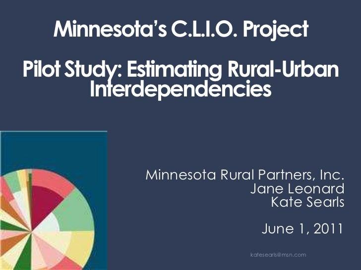 Minnesota's C.L.I.O. ProjectPilot Study: Estimating Rural-Urban Interdependencies<br />Minnesota Rural Partners, Inc. <br ...