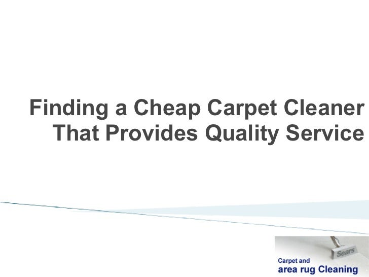 Finding a Cheap Carpet Cleaner  That Provides Quality Service                                  *