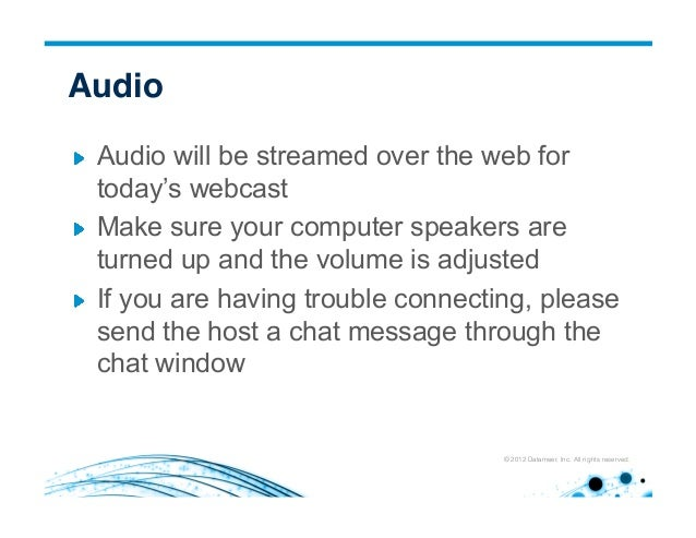 © 2012 Datameer, Inc. All rights reserved. Audio! !  Audio will be streamed over the web for today's webcast !  Make sur...